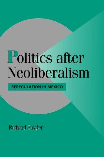 Politics after Neoliberalism: Reregulation in Mexico (Cambridge Studies in Comparative Politics)