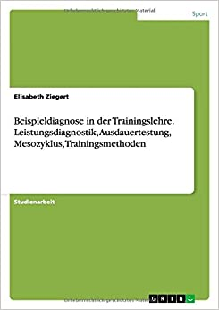 Beispieldiagnose in der Trainingslehre. Leistungsdiagnostik, Ausdauertestung, Mesozyklus, Trainingsmethoden