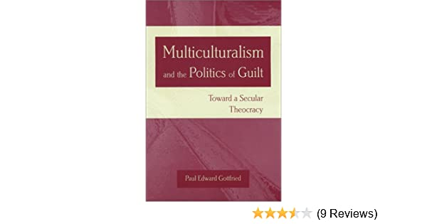Multiculturalism And The Politics Of Guilt Towards A Secular