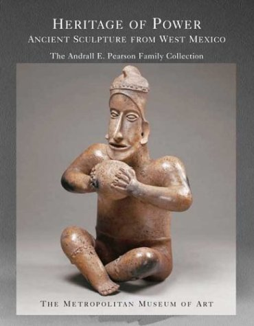 Heritage of Power: Ancient Sculpture from West Mexico: The Andrall E. Pearson Family Collection (Metropolitan Museum of Art Series) PDF
