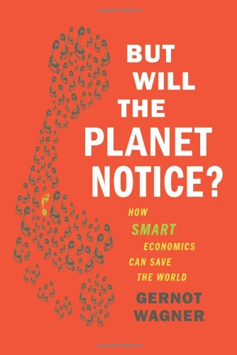 But Will the Planet Notice?: How Smart Economics Can Save...