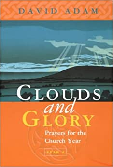 Clouds and Glory: Prayers for the Church Year A: Prayers for the Church Year: Year A