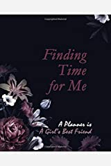 Finding Time for Me: A Planner Is A Girl's Best Friend Paperback
