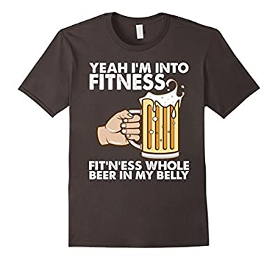 Mens Yeah I'm Into Fitness Whole Beer In My Belly T Shirts