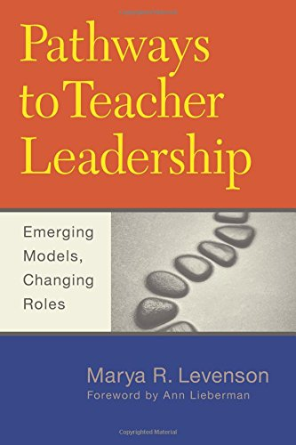 Pathways to Teacher Leadership: Emerging Models, Changing Roles