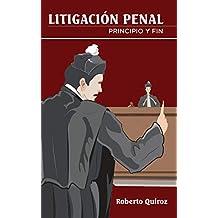 Litigacion Penal: principio y fin (Spanish Edition)