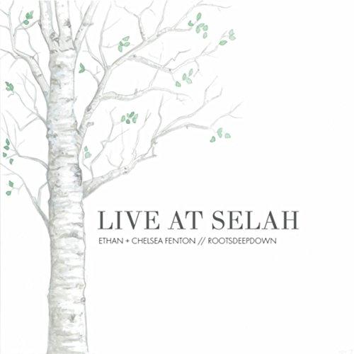 Rootsdeepdown & Ethan & Chelsea Fenton - Live at Selah (2017)