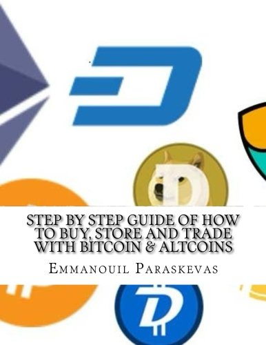 Step by Step Guide of How to Buy, Store and Trade with Bitcoin & Altcoins: A practical approach and manual of how to set up an account to buy altcoins … store them and identify trading opportunities