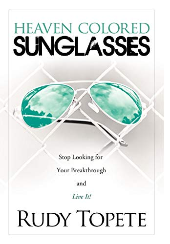 Heaven-Colored Sunglasses: Stop Looking for Your Breakthrough and Live ()
