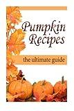 Pumpkin Recipes :The Ultimate Recipe Guide