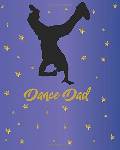Dance Dad: Bullet Notebook for Men, Boys, Perfect Gift for Dancers, Teachers ~ Unique Inspirational Quote Diary Dot Grid BuJo Notebook for Dance ... Jazz, Ballet, Tap, Hip Hop, Irish Dance