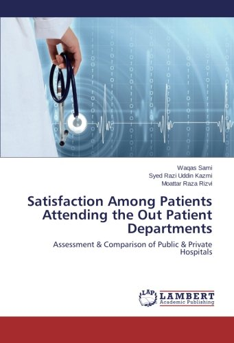 Satisfaction Among Patients Attending the Out Patient Departments: Assessment & Comparison of Public & Private Hospitals PDF