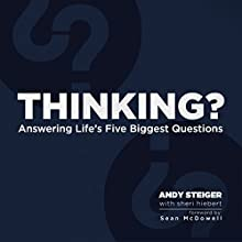 Thinking? Answering Life's Five Biggest Questions Audiobook by Andy Steiger, Sheri Hiebert Narrated by Erik Buddingh