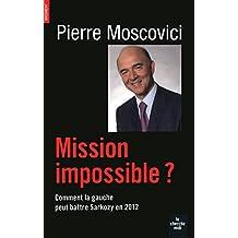 Mission impossible ?: Comment la gauche peut battre Sarkozy en 2012