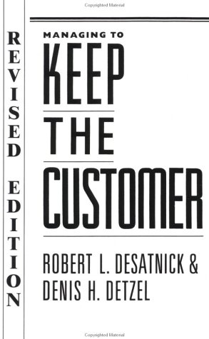 Managing to Keep the Customer: How to Achieve and Maintain Superior Customer Service Throughout the Organization (Jossey