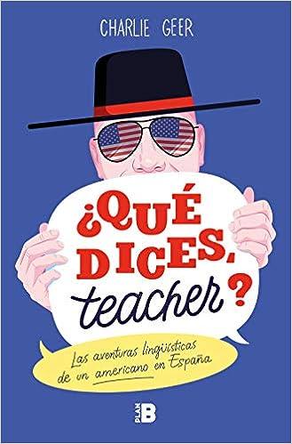 Qué dices, teacher?: Las aventuras lingüísticas de un americano en España Plan B: Amazon.es: Geer, Charlie: Libros