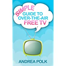 Simple Guide to Over-the-Air Free TV (Non Technical Guide To Cord Cutting Book 1)