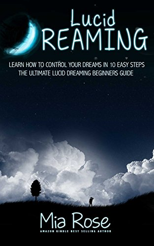 Lucid Dreaming: Learn How To Control Your Dreams In 10 Easy Steps - Lucid Dreaming Techniques (Lucid Dreaming, Astral Projection, Visualization Techniques) ()