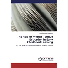 The Role of Mother Tongue Education in Early Childhood Learning: A Case Study of Bale and Madamani Primary Schools by Kazungu, Alfred Mtawali (2012) Paperback