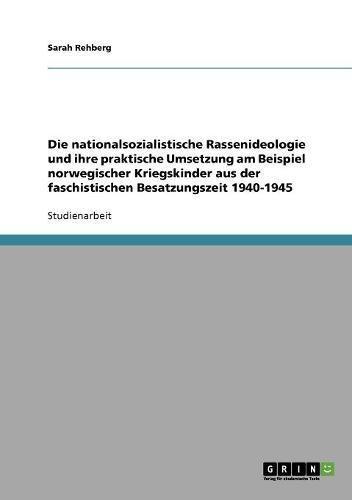 Download Die nationalsozialistische Rassenideologie und ihre praktische Umsetzung am Beispiel norwegischer Kriegskinder aus der faschistischen Besatzungszeit 1940-1945 (German Edition) pdf