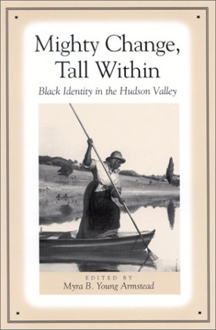Books : Mighty Change, Tall Within: Black Identity in the Hudson Valley (Suny Series, an American Region)