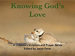 Knowing God's Love (A Children's Scripture and Prayer Series Book 2)
