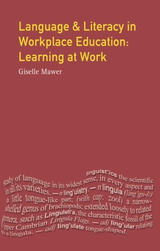 Language and Literacy in Workplace Education: Learning at Work by Brand: Routledge
