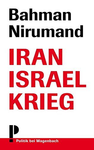 Iran Israel Krieg Taschenbuch – 26. September 2012 Bahman Nirumand Verlag Klaus Wagenbach 3803126975 Politikwissenschaft