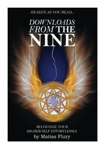 Downloads From the Nine: Recognize Your Higher Self Effortlessly by Mr Matias Flury (2015-09-14)