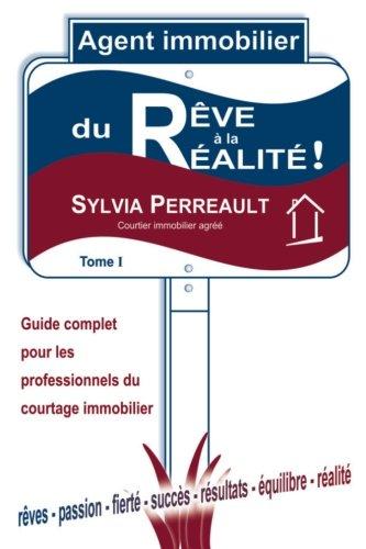 Agent Immobilier: du rêve à la réalité!: Guide complet pour les professionnels du courtage immobilier - Tome 1 (La Methode Immo-Succes - Agent ... immobilier) (Volume 1) (French Edition)