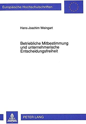 Betriebliche Mitbestimmung und unternehmerische Entscheidungsfreiheit: Eine Untersuchung zu der Interessenkollision zwischen ... (Europäische Hochschulschriften Recht) Broschiert – 1. August 1992 Hans-Joachim Weingart Peter Lang GmbH 3631437919 267735