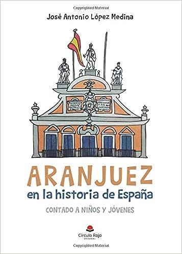 Aranjuez en la Historia de España Contado a Niños y Jóvenes ...