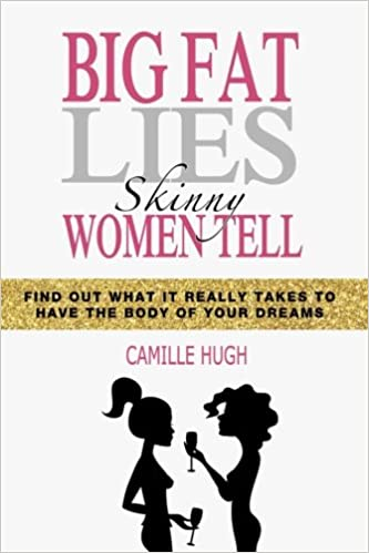 Book Big Fat Lies Skinny Women Tell: Find out what it really takes to have the body of your dreams