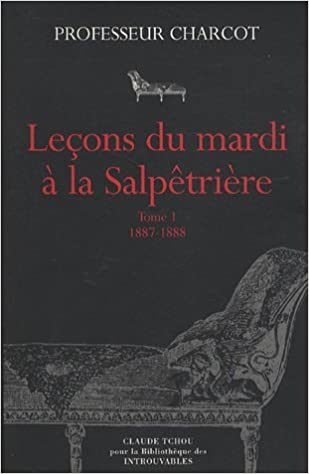 Lire en ligne Leçons du mardi à la Salpêtrière : Tome 1, Policliniques 1887-1888 pdf ebook