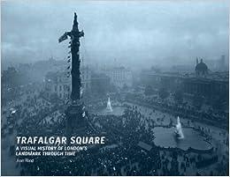Book Trafalgar Square: A Visual History of London's Landmark Through Time