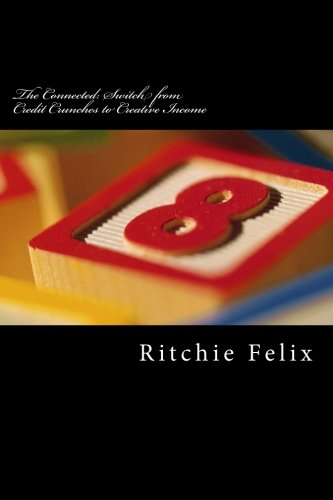 Book: The Connected - Switch from Credit Crunches to Creative Income - Breaking into the Wealth Zone of the Super-economics by Ritchie Felix