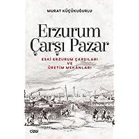 Erzurum Çarşı Pazar - (Eski Erzurum Çarşıları ve Üretim Mekanları)