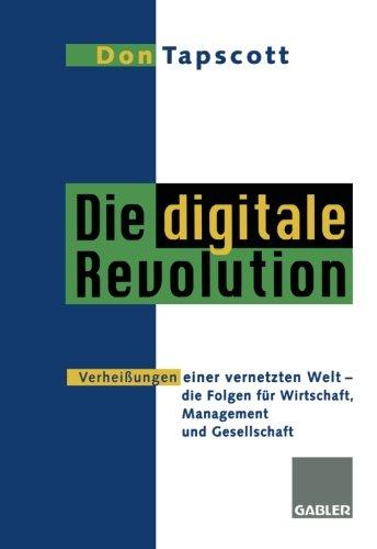 Die digitale Revolution: Verheißungen einer vernetzten Welt - die Folgen für Wirtschaft, Management und Gesellschaft (German Edition)