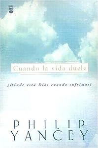 Cuando la Vida Duele = When Life Hurts (Spanish Edition) Philip Yancey