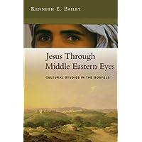 Jesus Through Middle Eastern Eyes - Cultural Studies in the Gospels