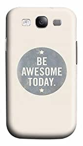 Quotes Be Awesome Today Custom Polycarbonate Plastics Case for Samsung Galaxy S3 / S III/ I9300