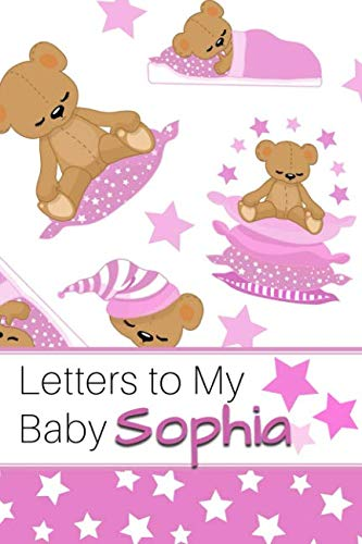 (Letters to My Baby Sophia: Personalized Journal for New Mommies with Baby Girl's Name)