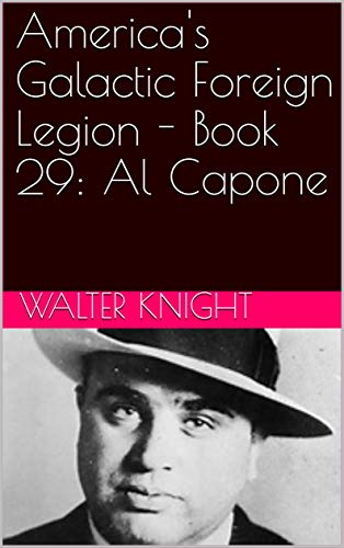 America's Galactic Foreign Legion - Book 29:  Al Capone by [Knight, Walter]