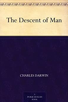 The Descent of Man by [Darwin, Charles]