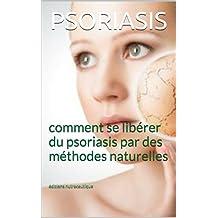 PSORIASIS: comment se libérer du psoriasis par des méthodes naturelles (French Edition)