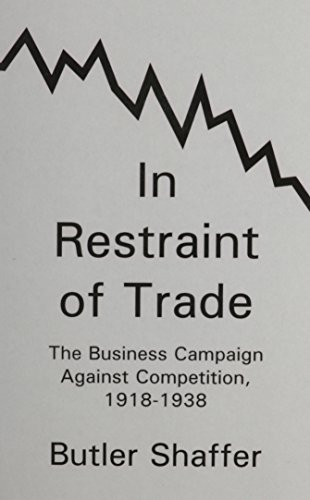 In Restraint of Trade: The Business Campaign Against Competition, 1918-1938