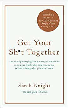 Book Get Your Sh*t Together: How to stop worrying about what you should do so you can finish what you need to do and start doing what you want to do