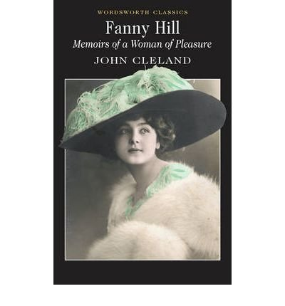 [Fanny Hill: Memoirs of a Woman of Pleasure (Wordsworth Classics) [ FANNY HILL: MEMOIRS OF A WOMAN OF PLEASURE (WORDSWORTH CLASSICS) ] By Cleland, John ( Author )Apr-01-1998 Paperback