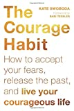 The Courage Habit: How to Accept Your Fears, Release the Past, and Live Your Courageous Life