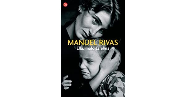Ella, maldita alma (Spanish Edition): Manuel Rivas: 9788466301152: Amazon.com: Books